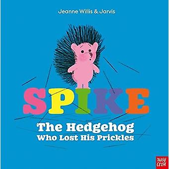 Spike The Hedgehog Who Lost His Prickles by Jeanne Willis