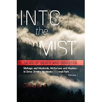 Into the Mist: Tales of Death Disaster, Mishaps and� Misdeeds, Misfortune and Mayhem in Great Smoky Mountains National Park