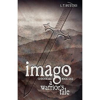 Imago Chronicles Book One a Warriors Tale by Suzuki & Lorna T.