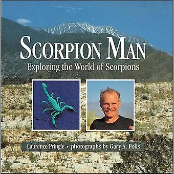 Scorpion Man Exploring the World of Scorpions by Pringle & Laurence