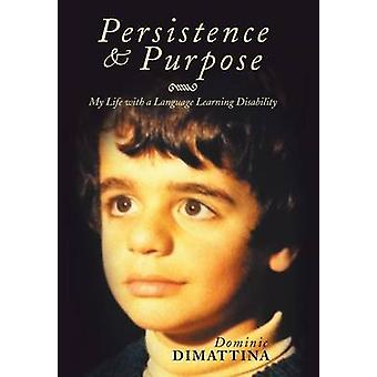 Persistence  Purpose My Life with a Language Learning Disability by Dimattina & Dominic