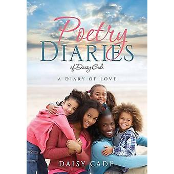 Poetry Diaries of Daisy Cade by Cade & Daisy