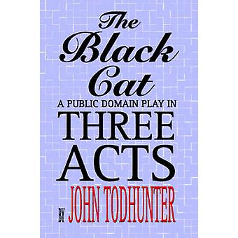 The Black Cat A Public Domain Play in Three Acts de Todhunter et John