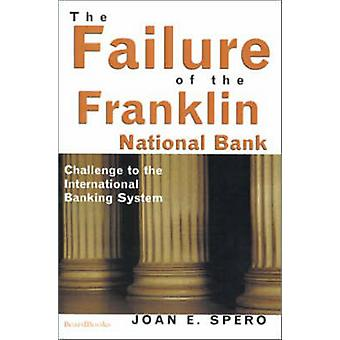 The Failure of the Franklin National Bank Challenge to the International Banking System by Spero & Joan Edelman