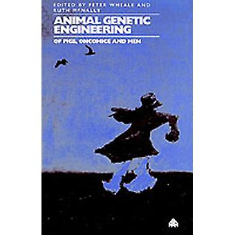 Animal Genetic Engineering Of Pigs Oncomice and Men by Wheale & Peter