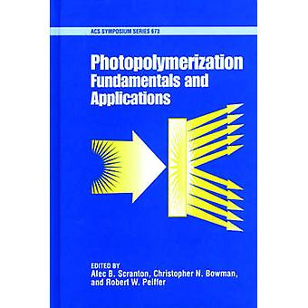 Photopolymerization Fundamentals and Applications by Scranton & Alec B.