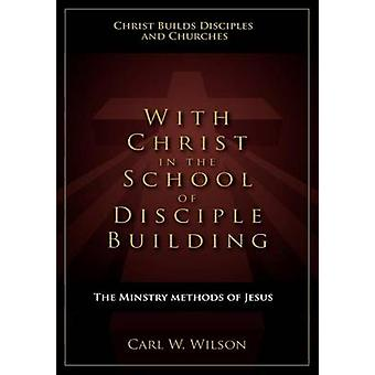 With Christ in the School of Disciple Building by Wilson & Carl W.