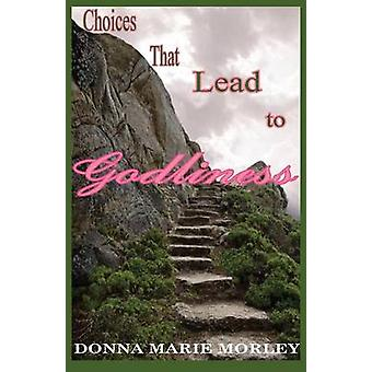 Choices That Lead to Godliness by Morley & Donna Marie