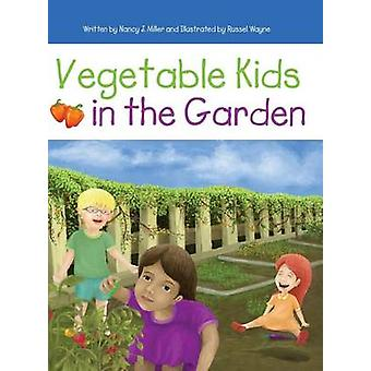 Vegetable Kids in the Garden by Miller & Nancy J.