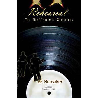 Rehearsal In Refluent Waters by Hunsaker & LK