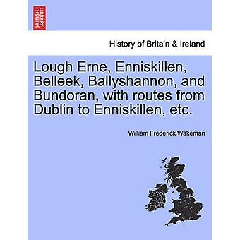 Lough Erne Enniskillen Belleek Ballyshannon and Bundoran with routes from Dublin to Enniskillen etc. by Wakeman & William Frederick