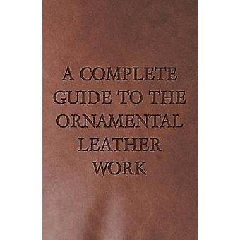 A Complete Guide to the Ornamental Leather Work by Anon