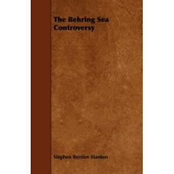 The Behring Sea Controversy by Stanton & Stephen Berrien