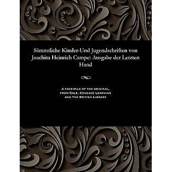 Smmtliche KinderUnd Jugendschriften von Joachim Heinrich Campe Ausgabe der Letzten Hand by Campe & Joachim Heinrich