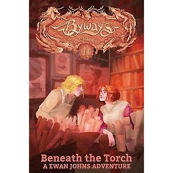 Beneath the Torch A Ewan Johns Adventure by Milbrandt & C. J.