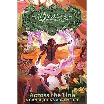 Across the Line A Ganix Johns Adventure by Milbrandt & C. J.