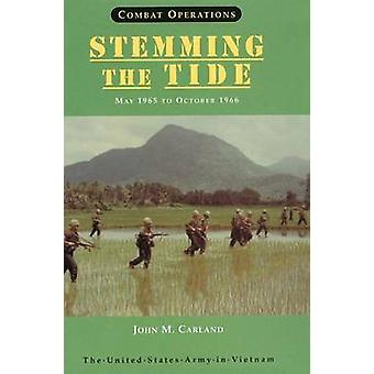 Combat Operations Stemming the Tide May 1965 to October 1966 United States Army in Vietnam series by Carland & John M & .