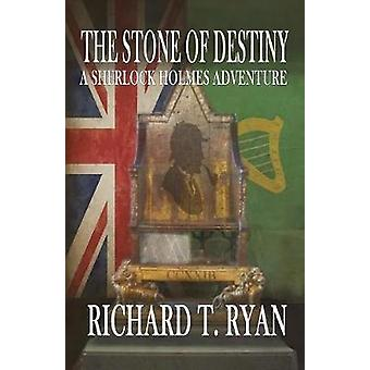 The Stone of Destiny A Sherlock Holmes Adventure by Ryan & Richard T