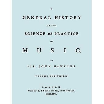 A General History of the Science and Practice of Music. Vol.3 of 5. Facsimile of 1776 Edition of Vol.3. by Hawkins & John
