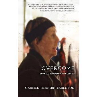 Overcome Burned Blinded and Blessed by Tarleton & Carmen Blandin