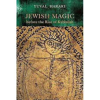 Jewish Magic before the Rise of Kabbalah by Harari & Yuval