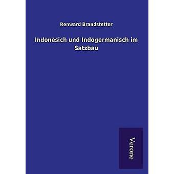 Indonesich und Indogermanisch im Satzbau by Brandstetter & Renward
