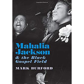 Mahalia Jackson and the Black Gospel Field von Mark Burford - 97801906