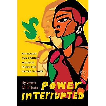 Power Interrupted - Antiracist and Feminist Activism Inside the United