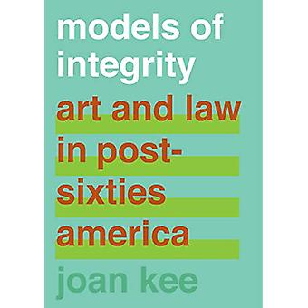 Models of Integrity - Art and Law in Post-Sixties America by Joan Kee