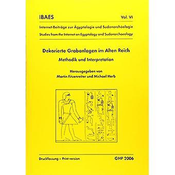 Dekorierte Grabanlagen im Alten Reich - Methodik und Interpretation by