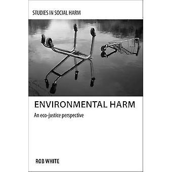 Miljøskade - En Eco-Justice Perspektiv af Rob White - 9781447