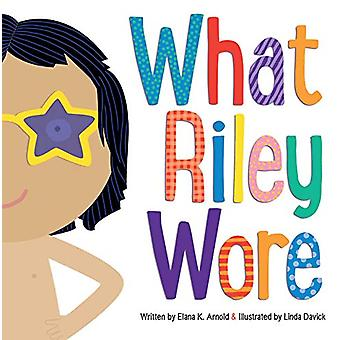What Riley Wore by Elana K. Arnold - 9781481472609 Book