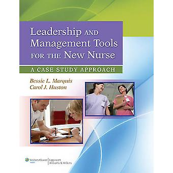 Leadership and Management Tools for the New Nurse - A Case Study Appro