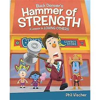 Buck Denver's Hammer of Strength - A Lesson in Loving Others by Phil V