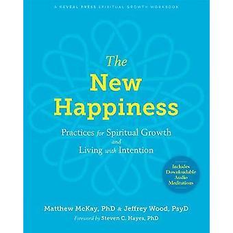 Le nouveau bonheur - Pratiques pour la croissance spirituelle et la vie avec Int