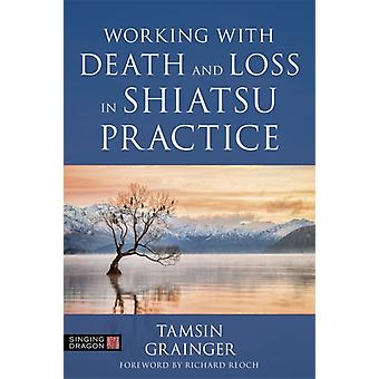 Working with Death and Loss in Shiatsu Practice by Grainger & Tamsin