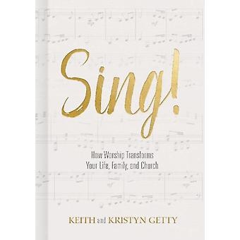Sing  How Worship Transforms Your Life Family and Church by Keith Getty & Kristyn Getty