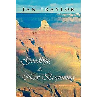 Goodbye - a New Beginning by Jan Traylor - 9781479701759 Book