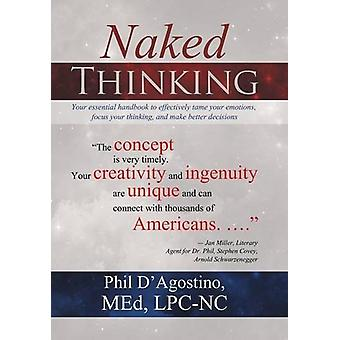 Naked Thinking - Your Essential Handbook to Effectively Tame Your Emot