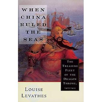 When China Ruled the Seas  The Treasure Fleet of the Dragon Throne 14051433 by Louis Levathes