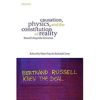 Causation, Physics, and the Constitution of Reality: Russell's Republic Revisited