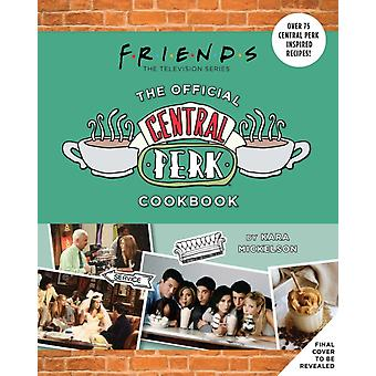 Friends The Official Central Perk Cookbook Classic TV Cookbooks 90s Tv by Kara Mickelson