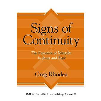 Signs of Continuity The Function of Miracles in Jesus and Paul Bulletin for Biblical Research Supplement 22