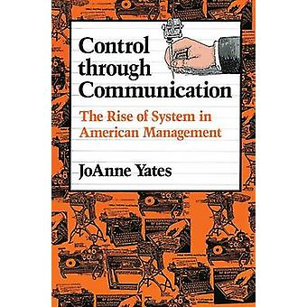 Control through Communication  The Rise of System in American Management by Joanne Yates