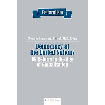 Democracy at the United Nations  UN Reform in the Age of Globalisation by Edited by Giovanni Finizio & Edited by Ernesto Gallo
