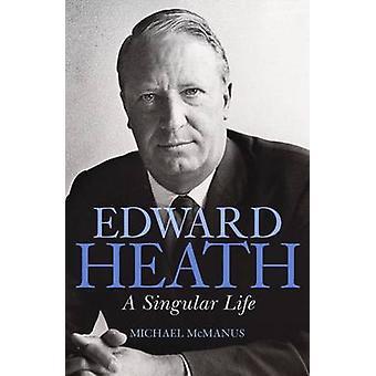 Edward Heath - A Singular Life - 9781783962648 Book