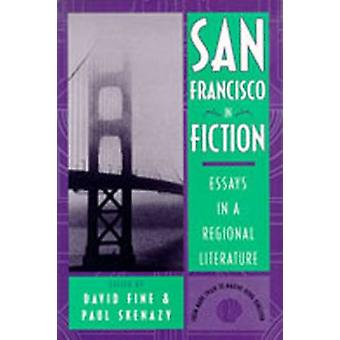 San Francisco in Fiction - Essays in a Regional Literature by David Fi