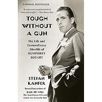 Difficile sans une arme à feu: la vie et l'extraordinaire vie après la mort de Humphrey Bogart