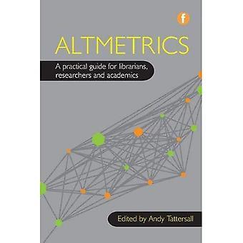 Altmetrics: Una guía práctica para bibliotecarios, investigadores y académicos