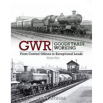 GWR godståg arbetar: Från Control kontor till Eceptional laster volym 2